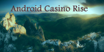 Android Casino Rise